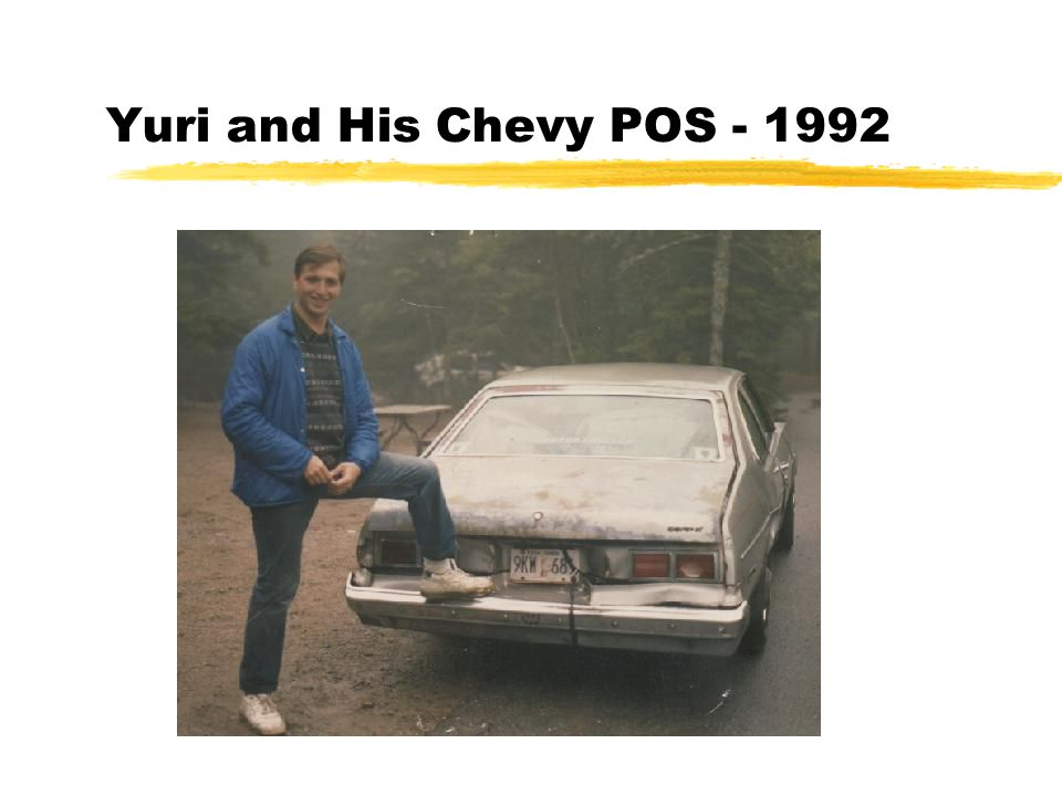 Yuri and His Chevy POS - 1992