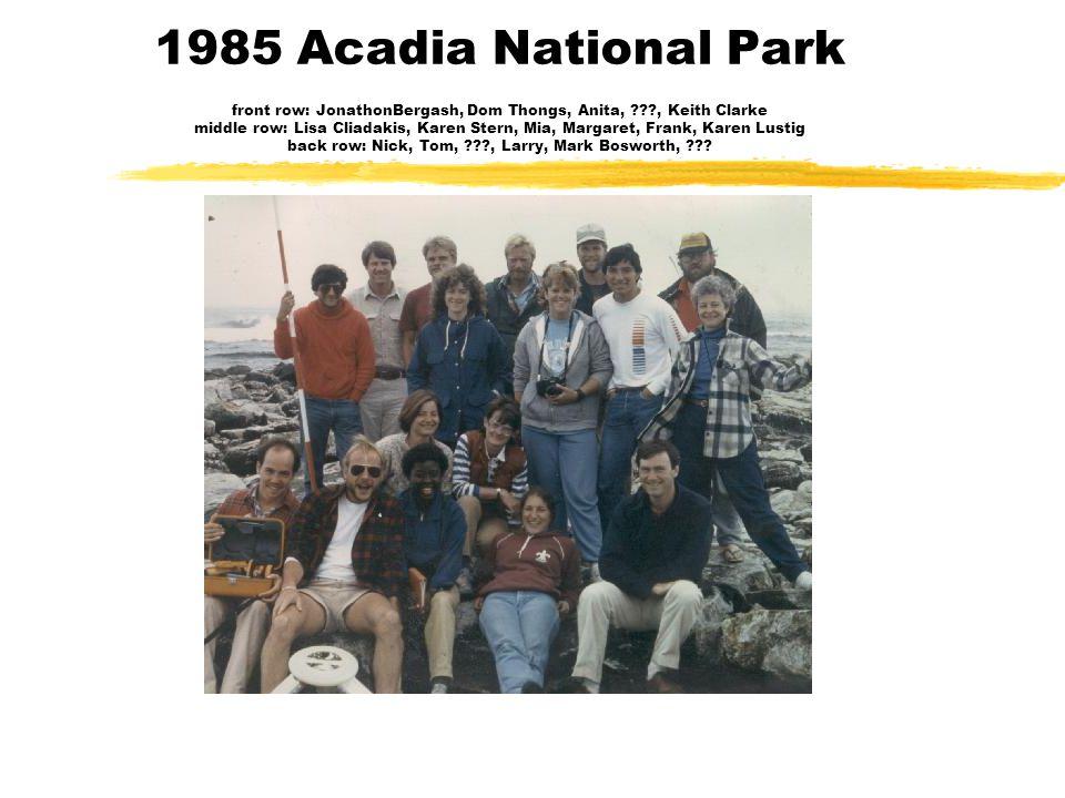 1985 Acadia National Park front row: JonathonBergash, Dom Thongs, Anita, ???, Keith Clarke middle row: Lisa Cliadakis, Karen Stern, Mia, Margaret, Frank, Karen Lustig back row: Nick, Tom, ???, Larry, Mark Bosworth, ???