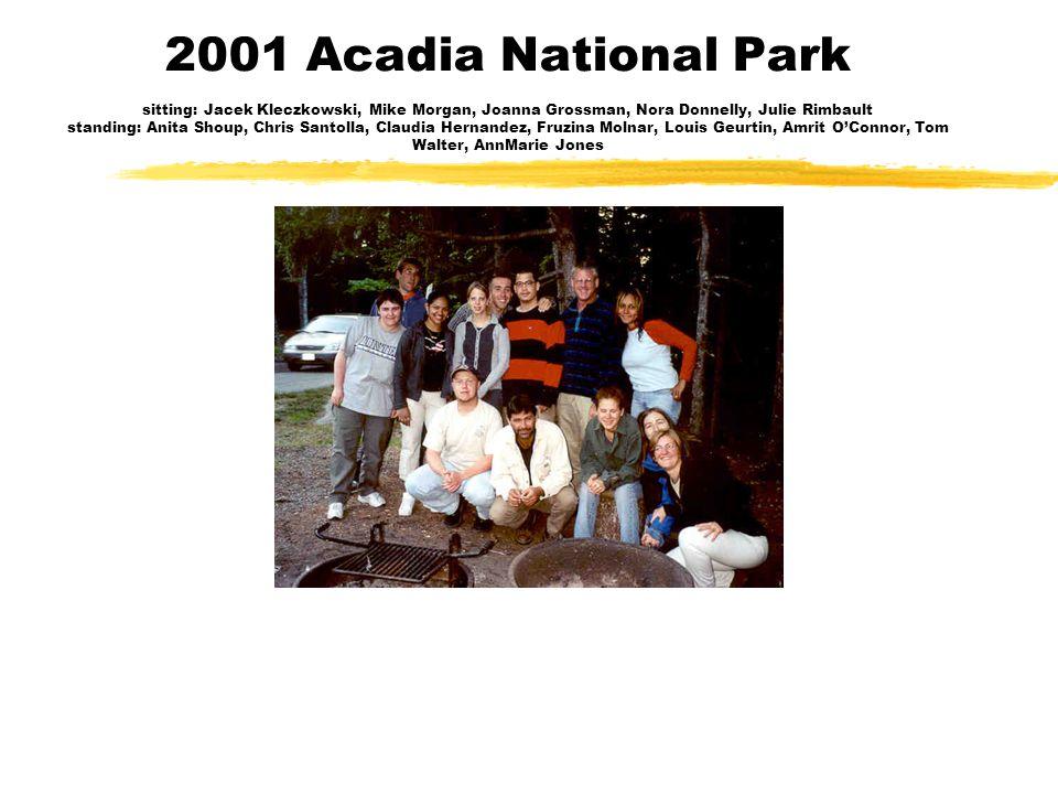 2001 Acadia National Park sitting: Jacek Kleczkowski, Mike Morgan, Joanna Grossman, Nora Donnelly, Julie Rimbault standing: Anita Shoup, Chris Santolla, Claudia Hernandez, Fruzina Molnar, Louis Geurtin, Amrit O'Connor, Tom Walter, AnnMarie Jones