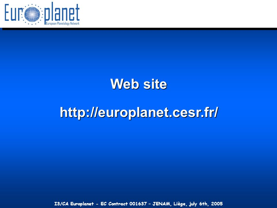 I3/CA Europlanet - EC Contract 001637 – JENAM, Liège, july 6th, 2005 http://europlanet.cesr.fr/ Web site