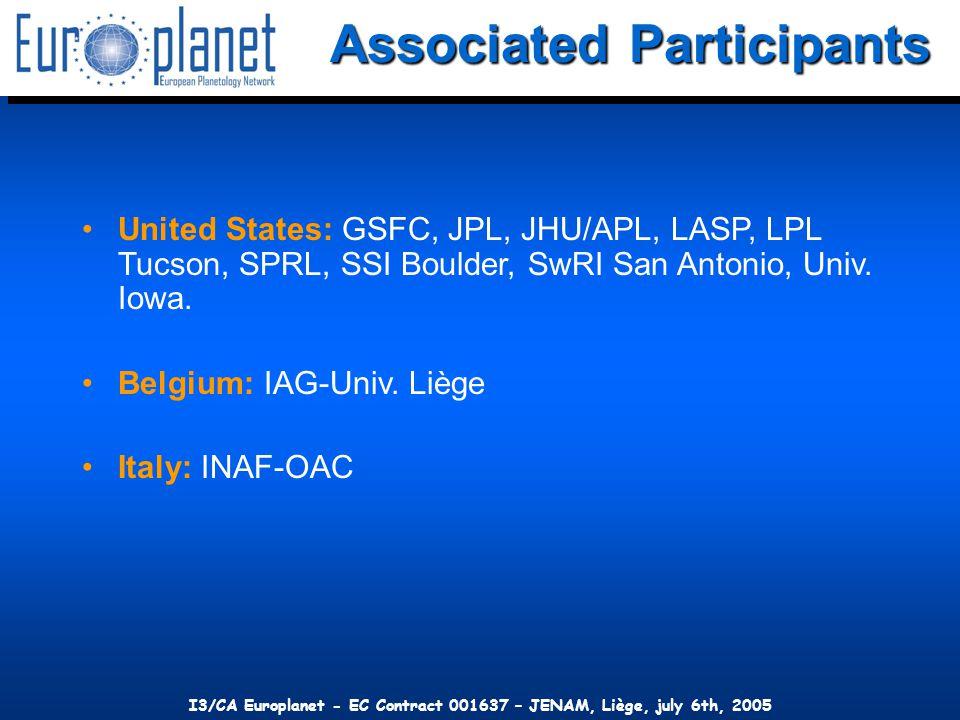 I3/CA Europlanet - EC Contract 001637 – JENAM, Liège, july 6th, 2005 Associated Participants United States: GSFC, JPL, JHU/APL, LASP, LPL Tucson, SPRL, SSI Boulder, SwRI San Antonio, Univ.