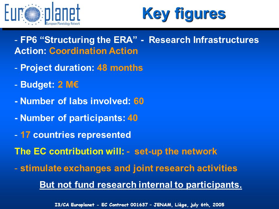I3/CA Europlanet - EC Contract 001637 – JENAM, Liège, july 6th, 2005 The « Golden triangle » of success Space Agencies ESA/NASA National Agencies Laboratories Space Industries