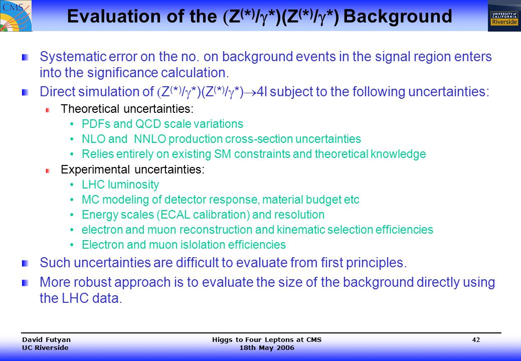 Higgs to Four Leptons at CMS 18th May 2006 David Futyan UC Riverside 42 Evaluation of the  Z ( * ) /  *)(Z ( * ) /  *) Background Systematic error on the no.