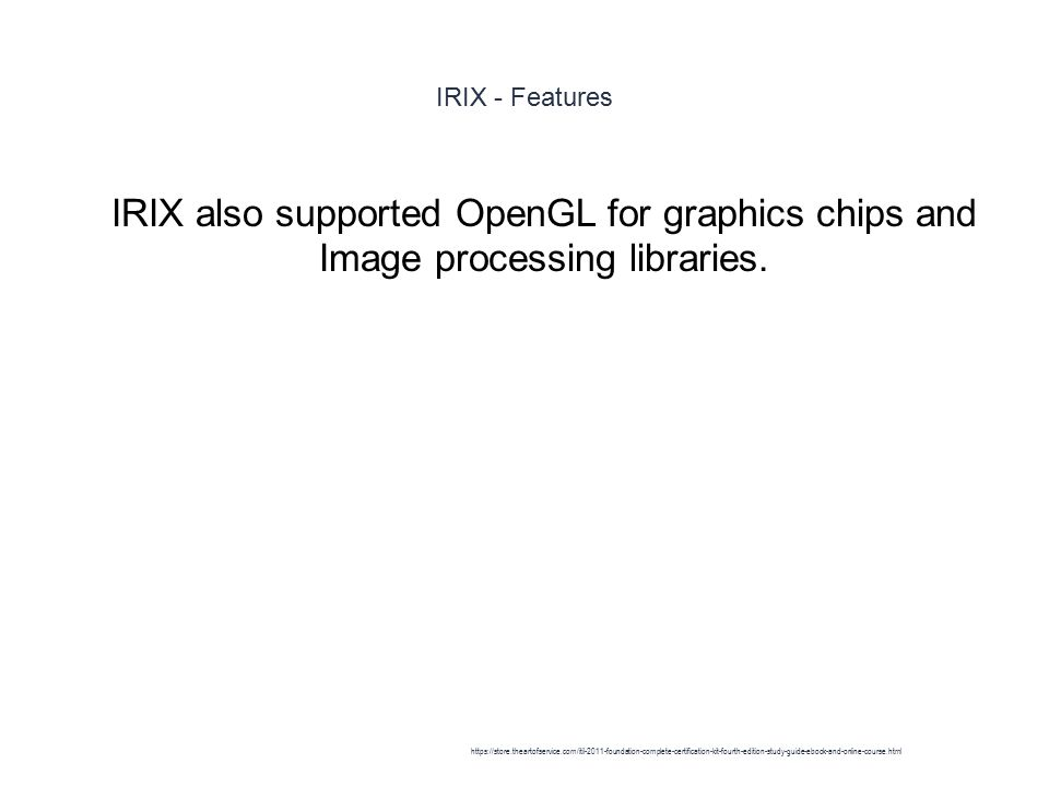 IRIX - Features 1 IRIX also supported OpenGL for graphics chips and Image processing libraries.