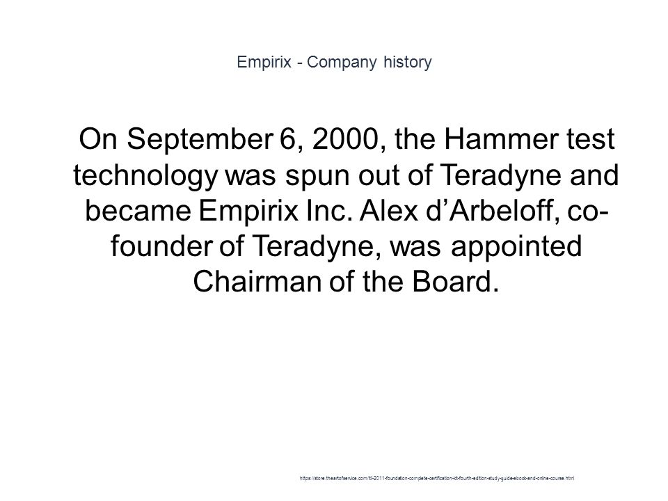 Empirix - Company history 1 On September 6, 2000, the Hammer test technology was spun out of Teradyne and became Empirix Inc.