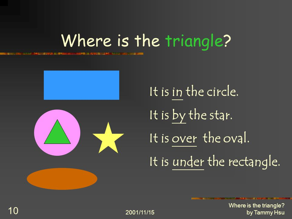 2001/11/15 Where is the triangle. by Tammy Hsu 10 Where is the triangle.