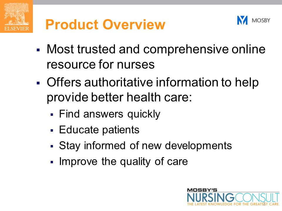 2 Product Overview  Most trusted and comprehensive online resource for nurses  Offers authoritative information to help provide better health care:  Find answers quickly  Educate patients  Stay informed of new developments  Improve the quality of care