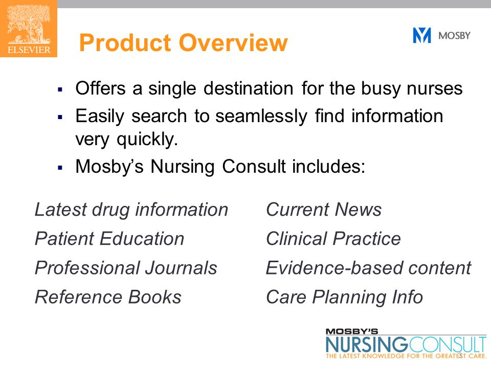 3 Product Overview  Offers a single destination for the busy nurses  Easily search to seamlessly find information very quickly.