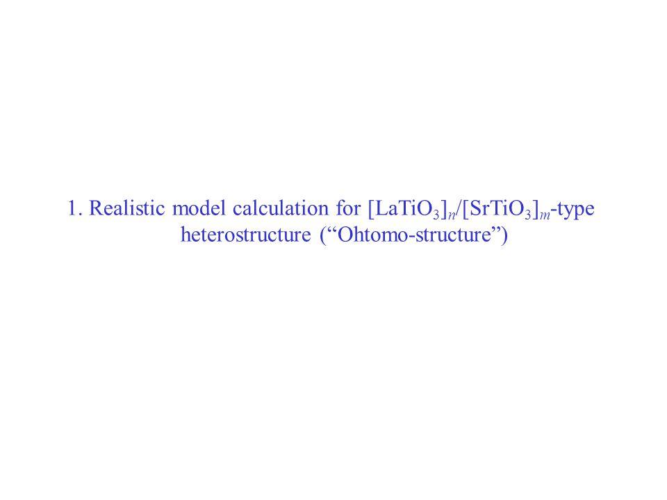 "1. Realistic model calculation for [LaTiO 3 ] n /[SrTiO 3 ] m -type heterostructure (""Ohtomo-structure"")"