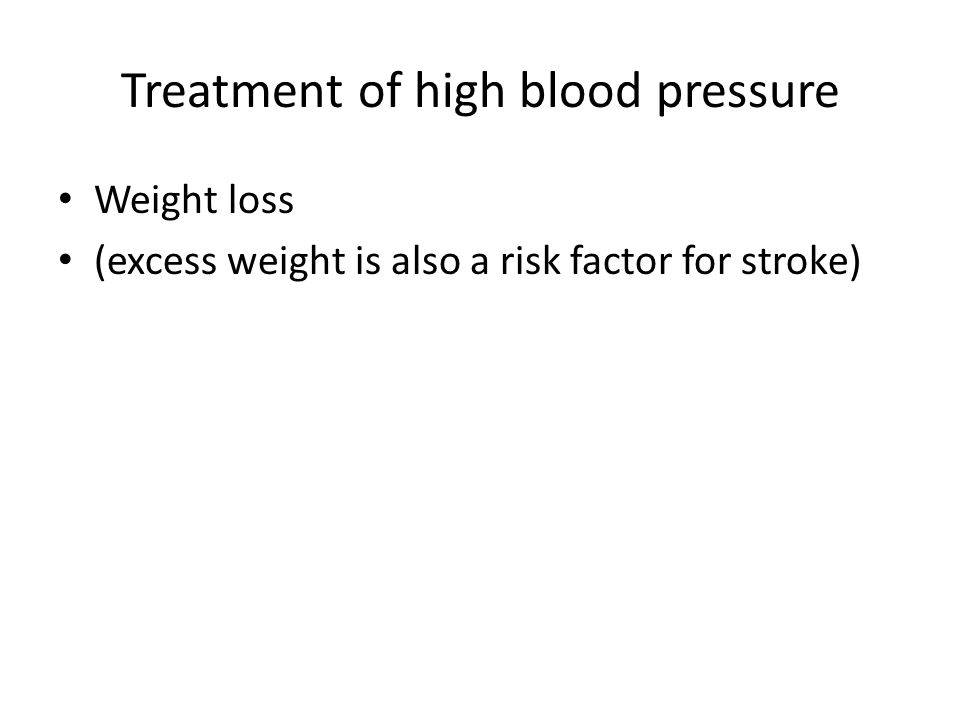 Treatment of high blood pressure Weight loss (excess weight is also a risk factor for stroke)