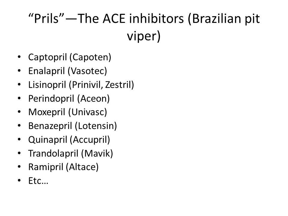 """""""Prils""""—The ACE inhibitors (Brazilian pit viper) Captopril (Capoten) Enalapril (Vasotec) Lisinopril (Prinivil, Zestril) Perindopril (Aceon) Moxepril ("""