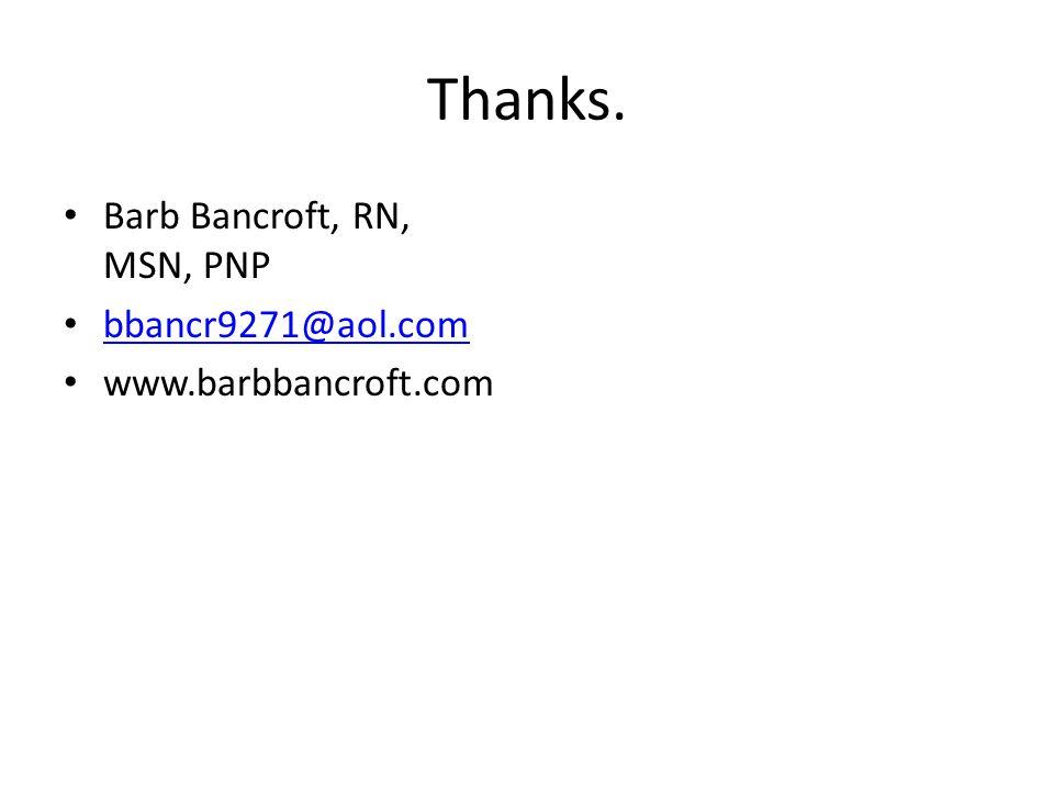 Thanks. Barb Bancroft, RN, MSN, PNP bbancr9271@aol.com www.barbbancroft.com