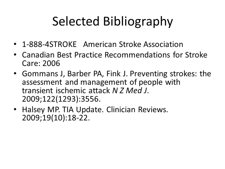 Selected Bibliography 1-888-4STROKE American Stroke Association Canadian Best Practice Recommendations for Stroke Care: 2006 Gommans J, Barber PA, Fin