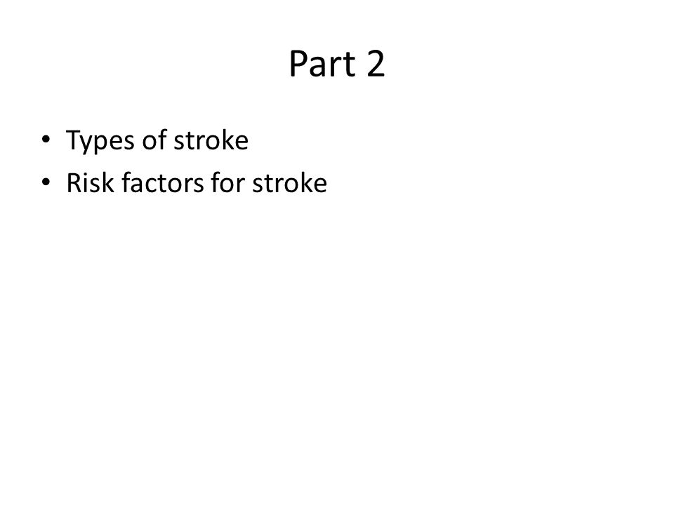 Part 2 Types of stroke Risk factors for stroke