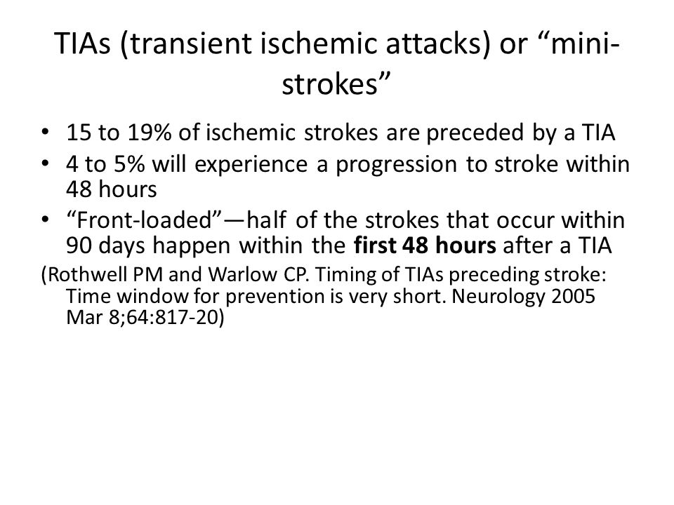 """TIAs (transient ischemic attacks) or """"mini- strokes"""" 15 to 19% of ischemic strokes are preceded by a TIA 4 to 5% will experience a progression to stro"""