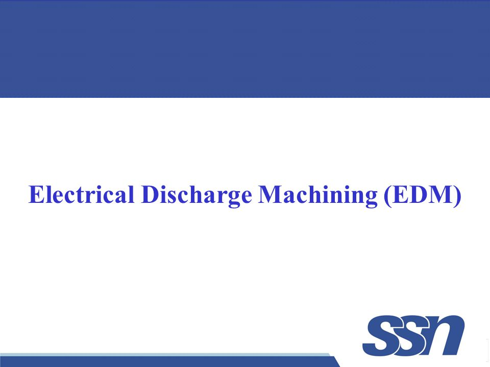1 Electrical Discharge Machining (EDM)