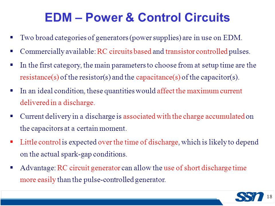 18 EDM – Power & Control Circuits  Two broad categories of generators (power supplies) are in use on EDM.  Commercially available: RC circuits based
