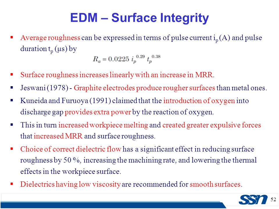 52 EDM – Surface Integrity  Average roughness can be expressed in terms of pulse current i p (A) and pulse duration t p (μs) by  Surface roughness i