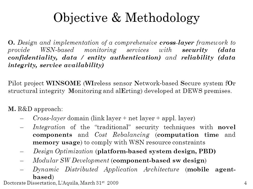 Doctorate Dissertation, L'Aquila, March 31 st 200965 Security Analysis Security Level in a single node The cryptographic robustness of TAK generation scheme is based on the difficulty on computing discrete logarithms (the well-known Discrete Logarithm Problem (DLP)): In this case the problem is harder to solve than the classic DLP because equations are not pure exponentials.