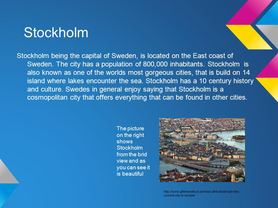 Stockholm Stockholm being the capital of Sweden, is located on the East coast of Sweden.