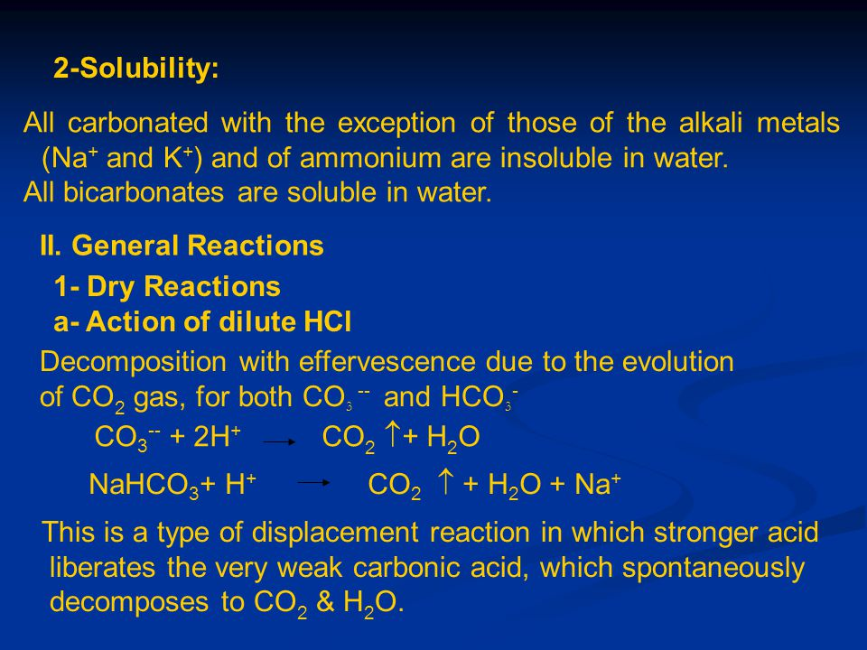 2-Solubility: All carbonated with the exception of those of the alkali metals (Na + and K + ) and of ammonium are insoluble in water. All bicarbonates