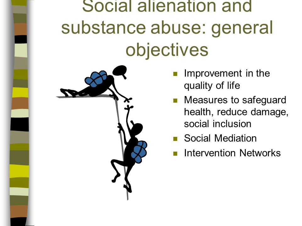 Social alienation and substance abuse: general objectives n Improvement in the quality of life n Measures to safeguard health, reduce damage, social inclusion n Social Mediation n Intervention Networks