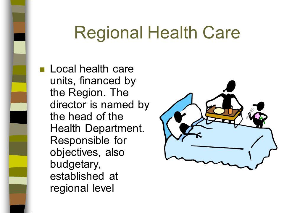 Regional Health Care n Local health care units, financed by the Region.