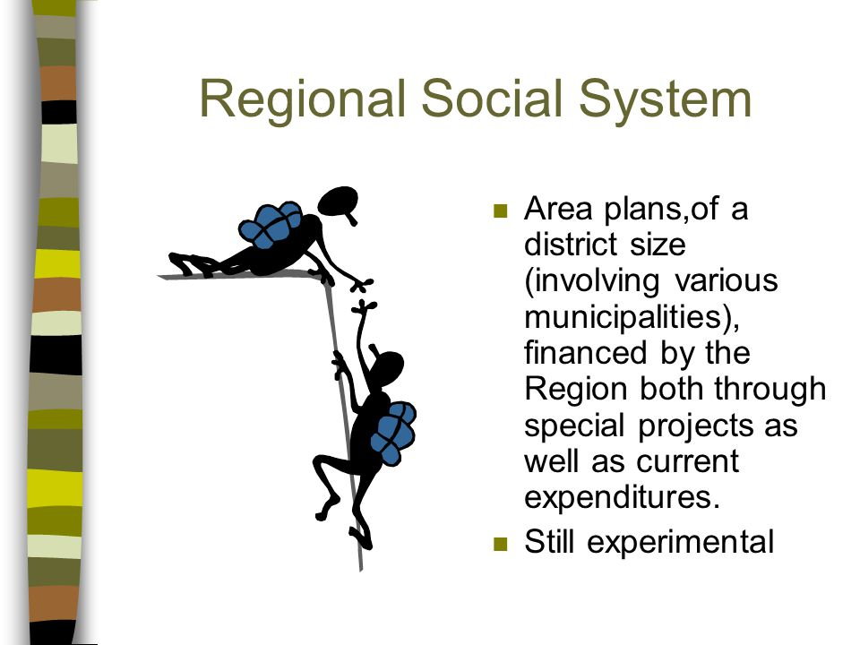 Regional Social System n Area plans,of a district size (involving various municipalities), financed by the Region both through special projects as well as current expenditures.