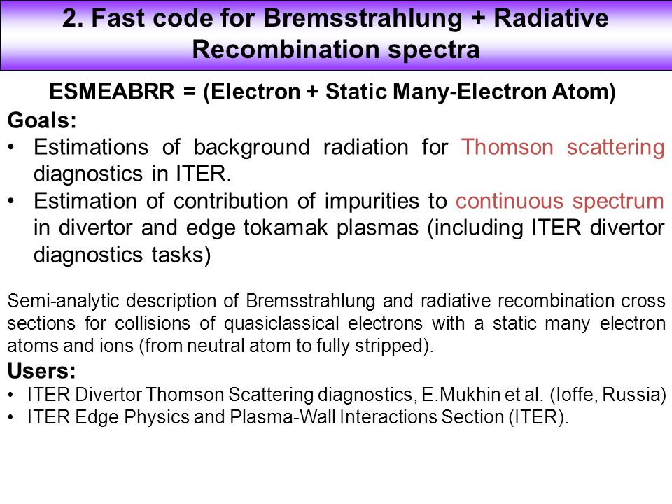 ESMEABRR = (Electron + Static Many-Electron Atom) Goals: Estimations of background radiation for Thomson scattering diagnostics in ITER.