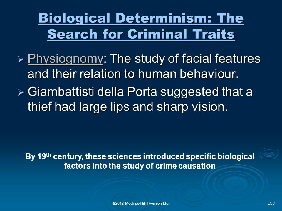 Biological Determinism: The Search for Criminal Traits  Physiognomy: The study of facial features and their relation to human behaviour.  Giambattis