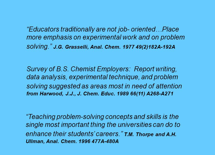 Educators traditionally are not job- oriented…Place more emphasis on experimental work and on problem solving. J.G.