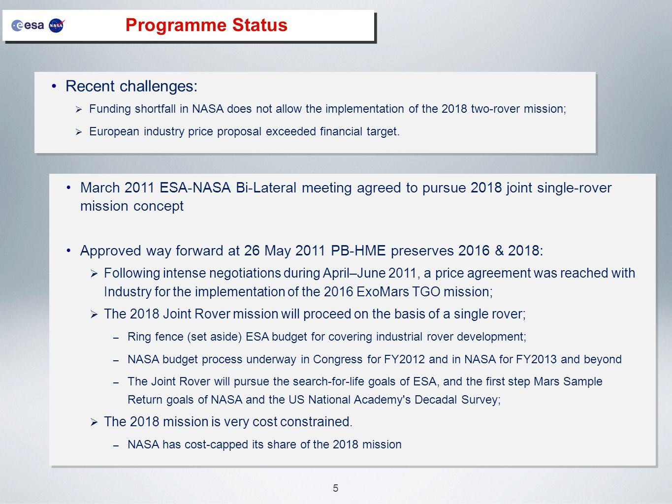 5 Programme Status Recent challenges:  Funding shortfall in NASA does not allow the implementation of the 2018 two-rover mission;  European industry price proposal exceeded financial target.