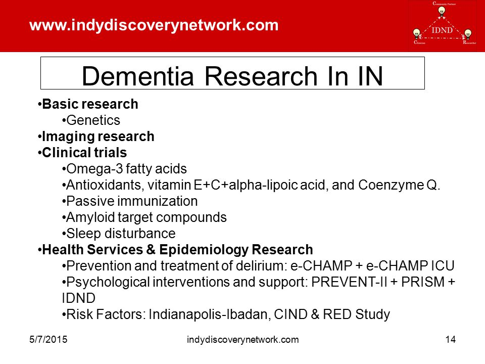 www.indydiscoverynetwork.com 5/7/2015indydiscoverynetwork.com14 Basic research Genetics Imaging research Clinical trials Omega-3 fatty acids Antioxidants, vitamin E+C+alpha-lipoic acid, and Coenzyme Q.