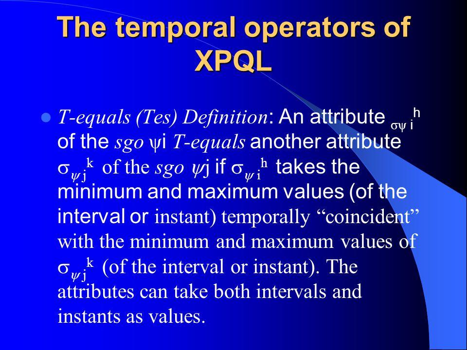 The temporal operators of XPQL T-equals (Tes) Definition : An attribute σψ i h of the sgo ψ i T-equals another attribute   j k of the sgo  j if  