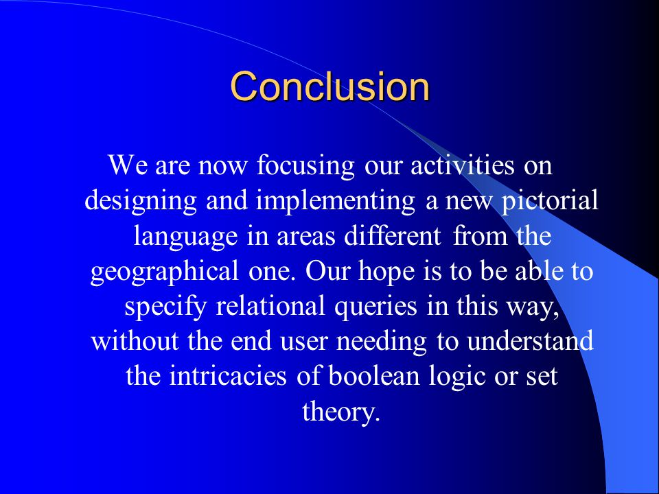 Conclusion We are now focusing our activities on designing and implementing a new pictorial language in areas different from the geographical one. Our