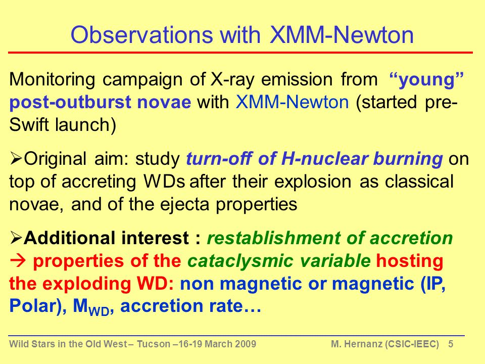 "Wild Stars in the Old West – Tucson –16-19 March 2009 M. Hernanz (CSIC-IEEC) 5 Monitoring campaign of X-ray emission from ""young"" post-outburst novae"