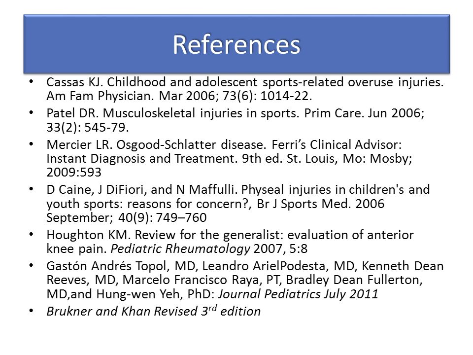 ReferencesReferences Cassas KJ. Childhood and adolescent sports-related overuse injuries. Am Fam Physician. Mar 2006; 73(6): 1014-22. Patel DR. Muscul