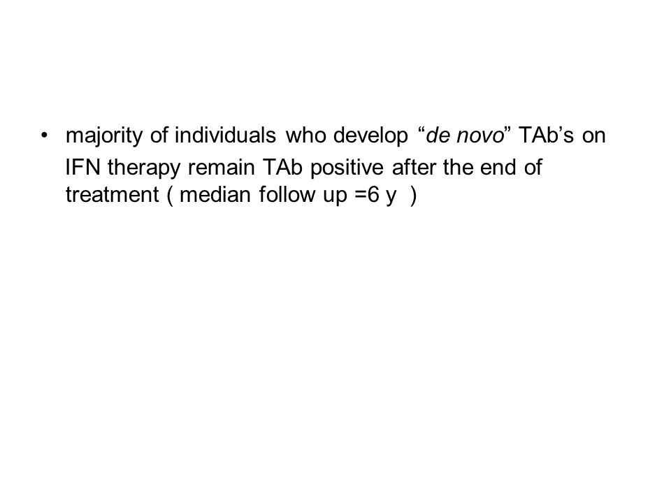 majority of individuals who develop de novo TAb's on IFN therapy remain TAb positive after the end of treatment ( median follow up =6 y )