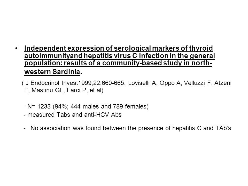 Independent expression of serological markers of thyroid autoimmunityand hepatitis virus C infection in the general population: results of a community-based study in north- western Sardinia.