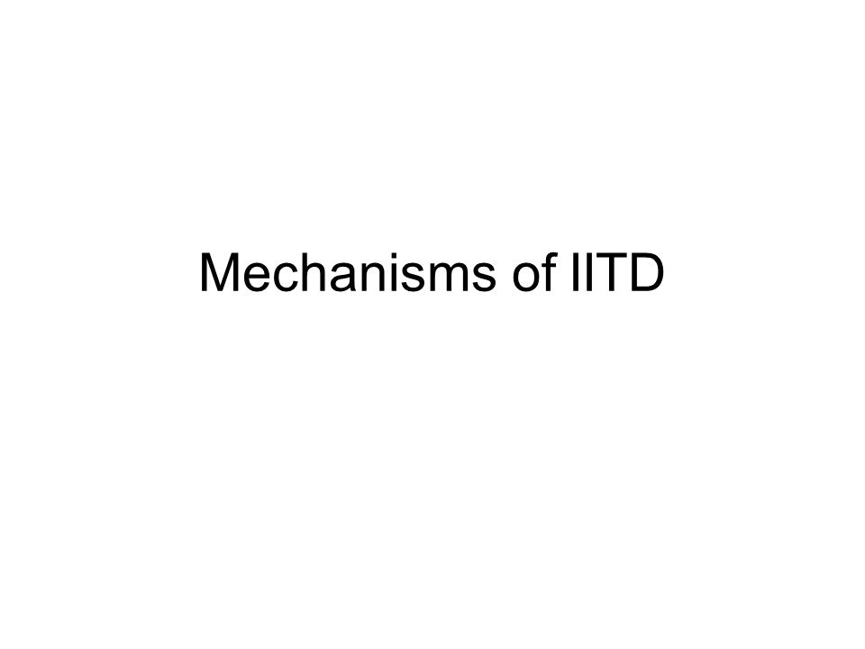 Mechanisms of IITD