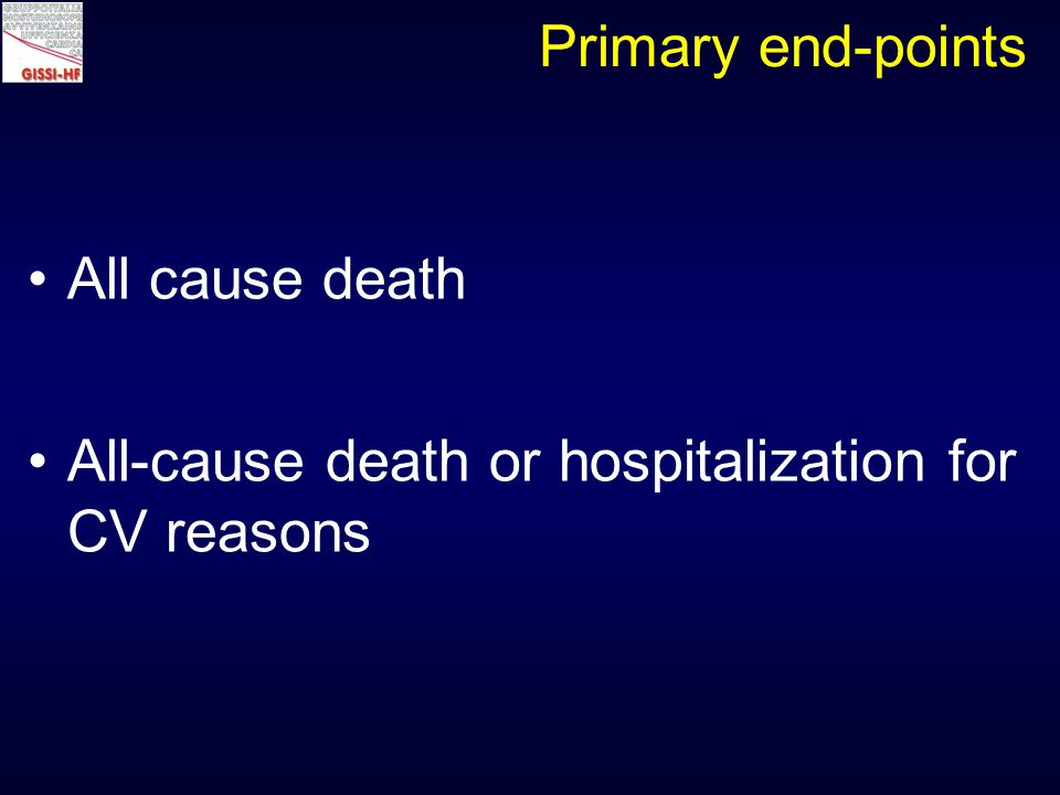 All cause death All-cause death or hospitalization for CV reasons Primary end-points