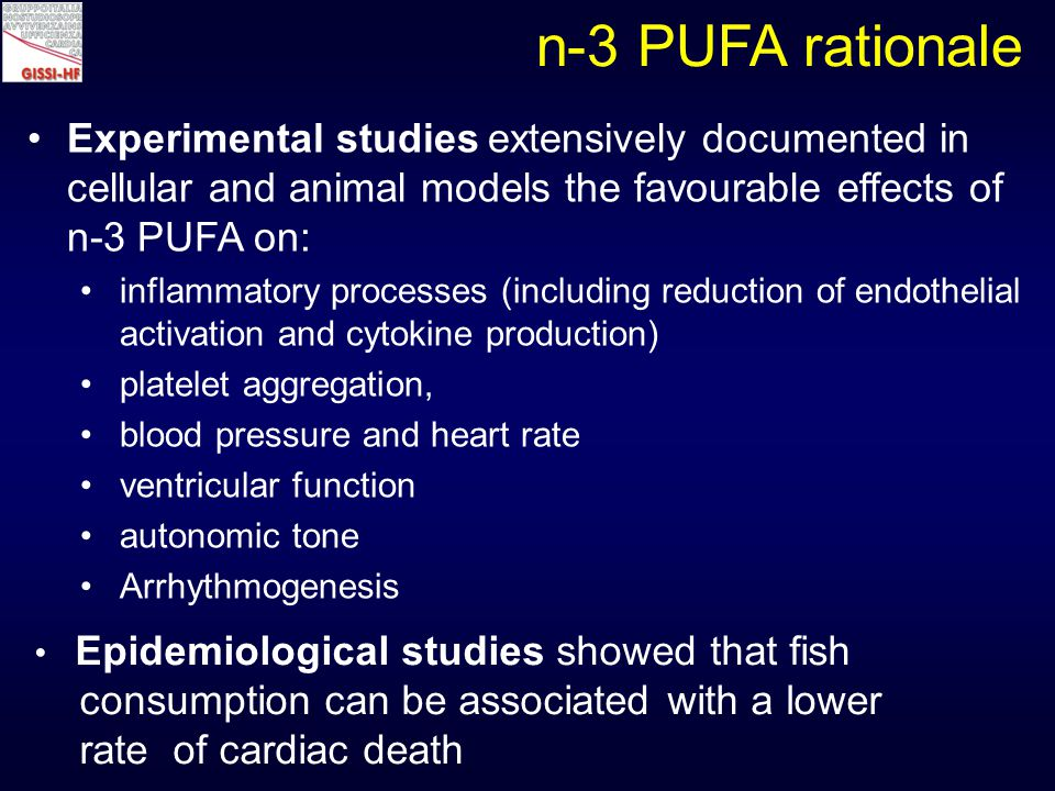 Time to all-cause death n-3 PUFA: 955/3494 (27.3%) Placebo: 1014/3481 (29.1%) Absolute RR = 1.8% NNT = 56 unadjusted HR (95.5% CI) 0.93 (0.85 – 1.02), p value 0.124 adjusted HR (95.5% CI)* 0.91 (0.83 – 0.99), p value 0.041 *Cox proportional hazards model, adjusting for: hospitalisation for HF in the previous year, prior pacemaker, aortic stenosis (p<0.1).