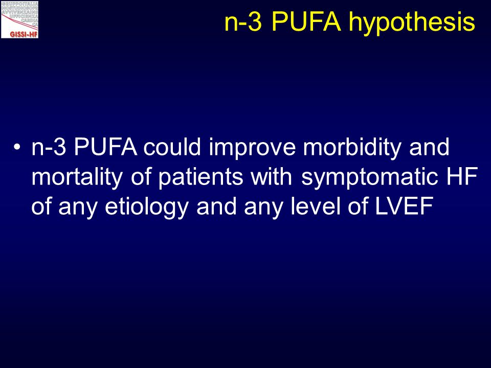 Inclusion criteria Patients  18 years old with chronic symptomatic heart failure (ESC Guidelines) of any etiology and with any LVEF Exclusion criteria Indication, contraindication or known hypersensivity to the n-3 PUFA Severe comorbidities unlikely to be compatible with a long follow-up or requiring surgery Acute coronary syndrome or cardiac procedure within the preceding 1 month.