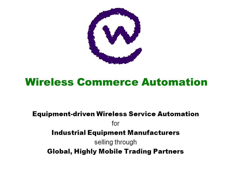 Wireless Commerce Automation Equipment-driven Wireless Service Automation for Industrial Equipment Manufacturers selling through Global, Highly Mobile Trading Partners