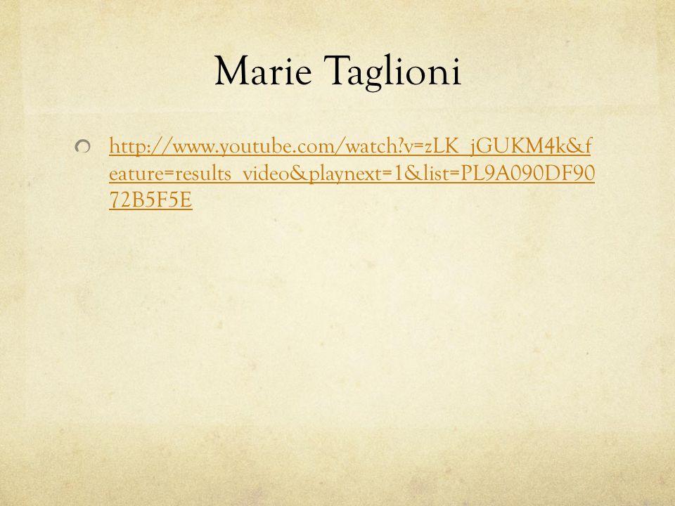 Marie Taglioni http://www.youtube.com/watch v=zLK_jGUKM4k&f eature=results_video&playnext=1&list=PL9A090DF90 72B5F5E