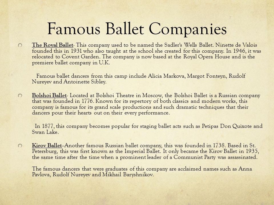 Famous Ballet Companies The Royal Ballet - This company used to be named the Sadler's Wells Ballet. Ninette de Valois founded this in 1931 who also ta