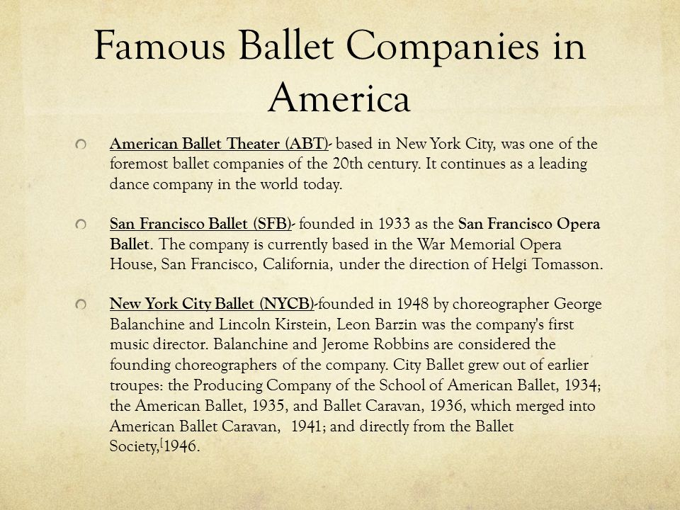 Famous Ballet Companies in America American Ballet Theater (ABT) - based in New York City, was one of the foremost ballet companies of the 20th century.