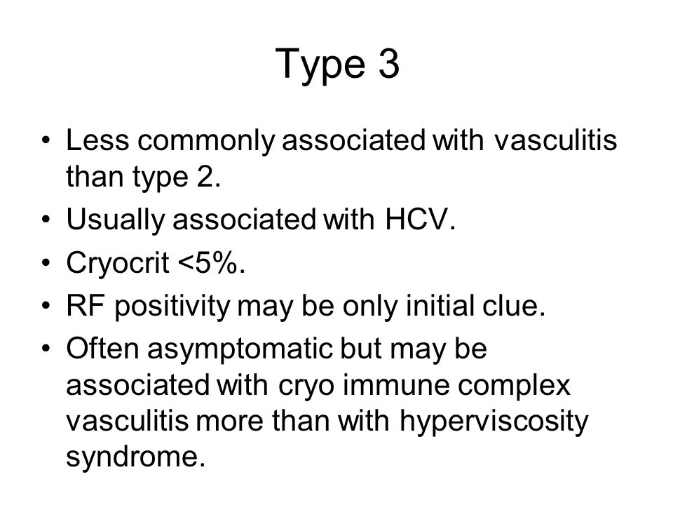 Type 3 Less commonly associated with vasculitis than type 2.