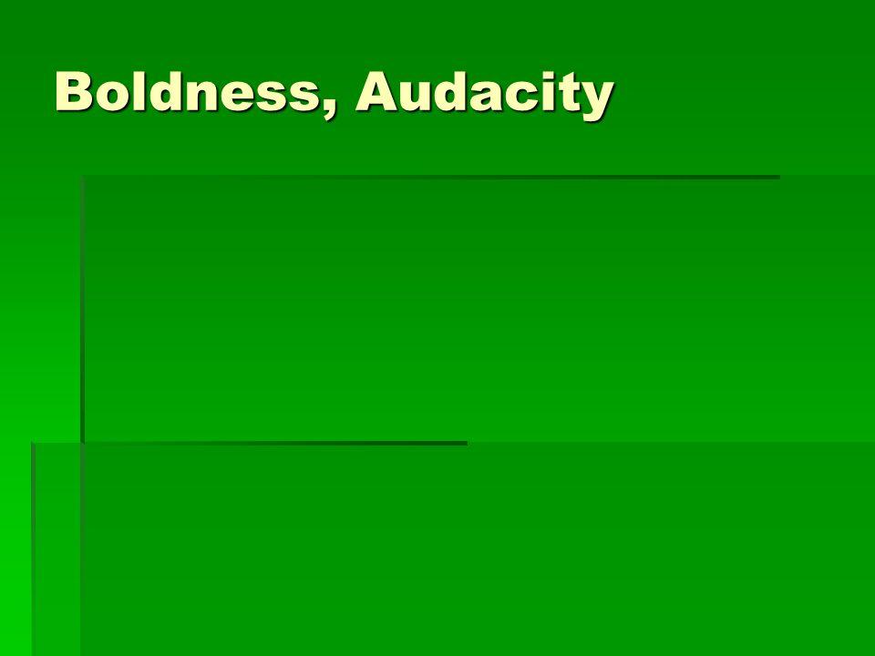 Boldness, Audacity