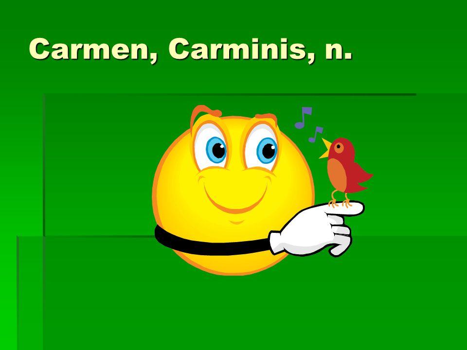 Carmen, Carminis, n.